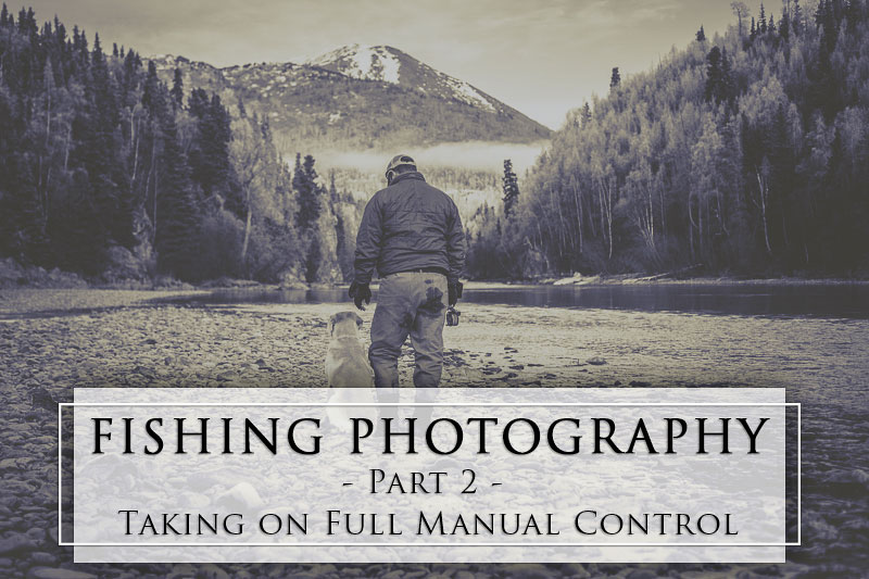 Alaska Fishing Photography Part 2