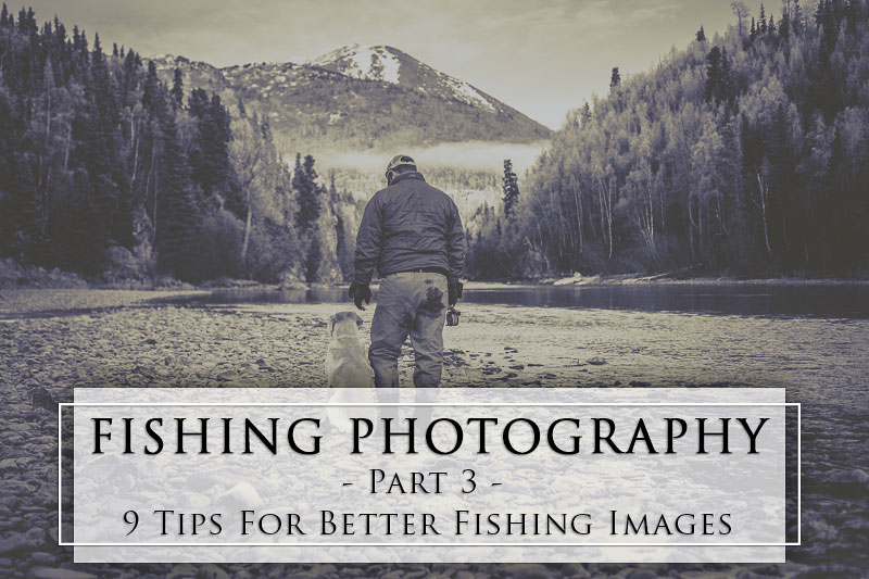 Fishing Photography Part 3